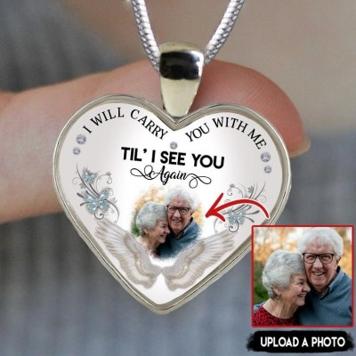 Memorial Necklace I Will Carry You With Me Til' I See You Again Custom Photo Necklace